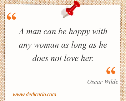 Image / meme for the quote: A man can be happy with any woman as long as he does not love her.