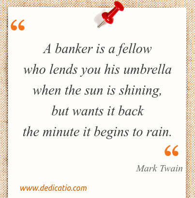 Image / meme for the quote: A banker is a fellow who lends you his umbrella when the sun is shining, but wants it back the minute it begins to rain.