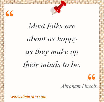 Image / meme for the quote: Most folks are about as happy as they make up their minds to be.