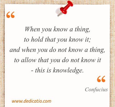 Image / meme for the quote: When you know a thing, to hold that you know it; and when you do not know a thing, to allow that you do not know it - this is knowledge.