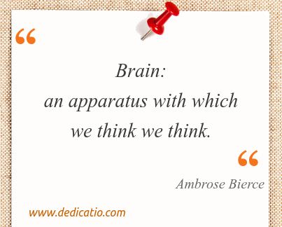 Image / meme for the quote: Brain: an apparatus with which we think we think.