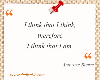 Image / meme for the quote: I think that I think, therefore I think that I am.