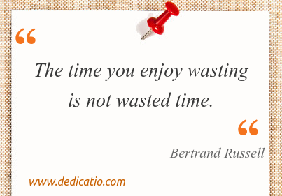 Image / meme for the quote: The time you enjoy wasting is not wasted time.