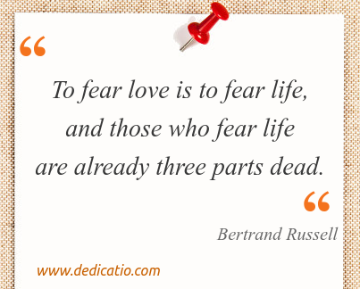 Image / meme for the quote: To fear love is to fear life, and those who fear life are already three parts dead.